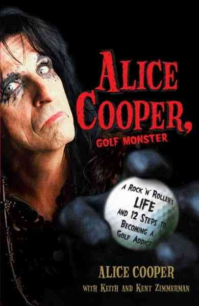 Alice Cooper, Golf Monster By Cooper, Alice/ Zimmerman, Keith/ Zimmerman, Kent