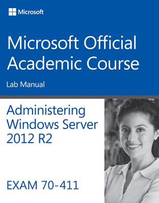 [Lab Manual] 70-411 Administering Windows Server 2012 R2 By Microsoft Official Academic Course (COR)